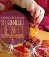 """Kochbuch - """"So schmeckt die Welt. Besondere Frauen, besondere Rezepte"""""""